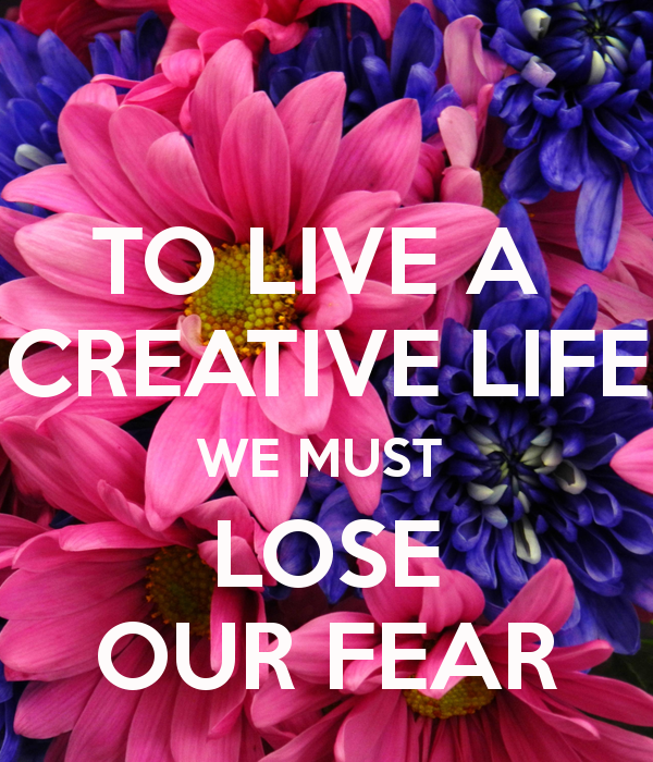 to-live-a-creative-life-we-must-lose-our-fear-2